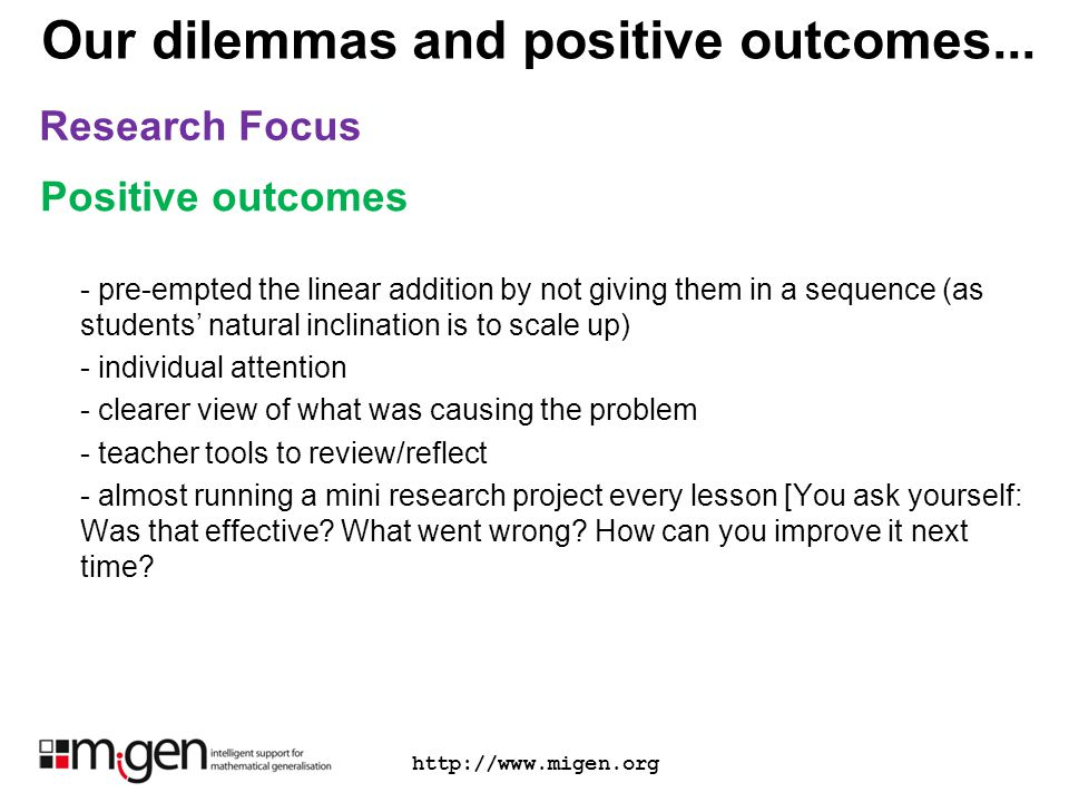 Our dilemmas and positive outcomes... Research Focus http://www.migen.org Positive outcomes - pre-empted the linear addition by not giving them in a s