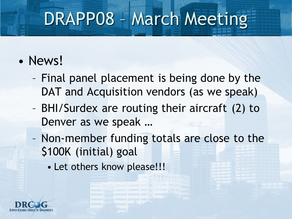 DRAPP08 – March Meeting News! –Final panel placement is being done by the DAT and Acquisition vendors (as we speak) –BHI/Surdex are routing their airc
