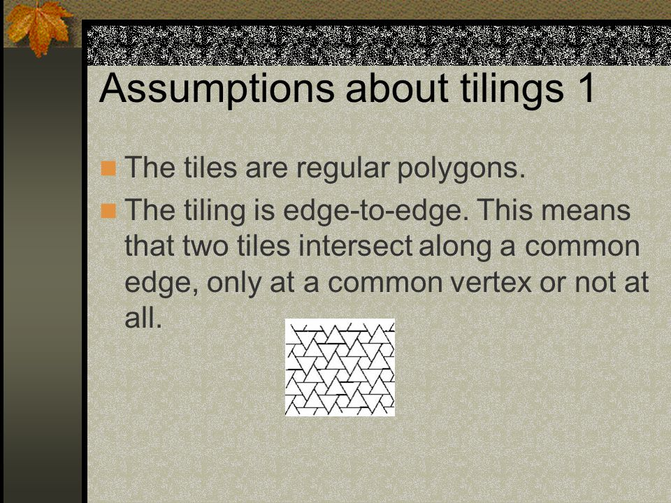 Assumptions about tilings 1 The tiles are regular polygons.