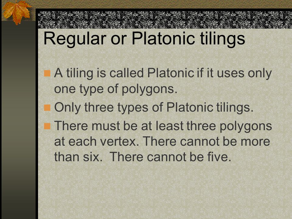Regular or Platonic tilings A tiling is called Platonic if it uses only one type of polygons.