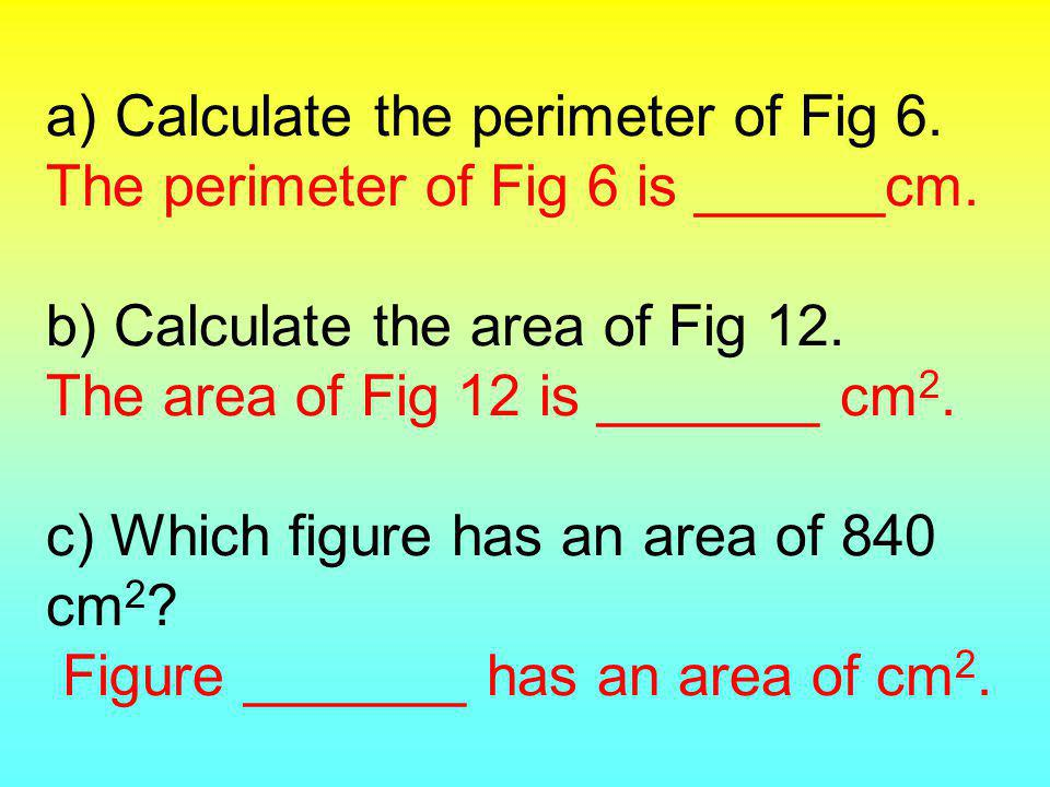 a) Calculate the perimeter of Fig 6. The perimeter of Fig 6 is ______cm.