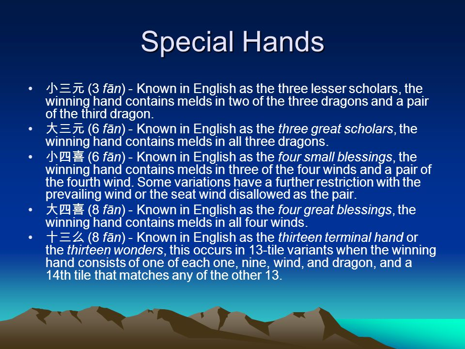 Special Hands (3 fān) - Known in English as the three lesser scholars, the winning hand contains melds in two of the three dragons and a pair of the third dragon.