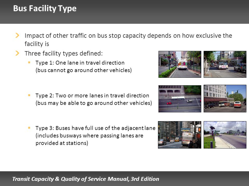 Transit Capacity & Quality of Service Manual, 3rd Edition Bus Facility Type Impact of other traffic on bus stop capacity depends on how exclusive the
