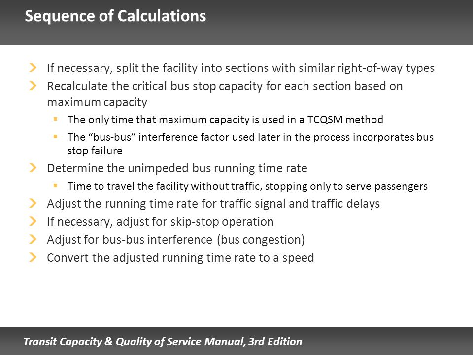 Transit Capacity & Quality of Service Manual, 3rd Edition Sequence of Calculations If necessary, split the facility into sections with similar right-o