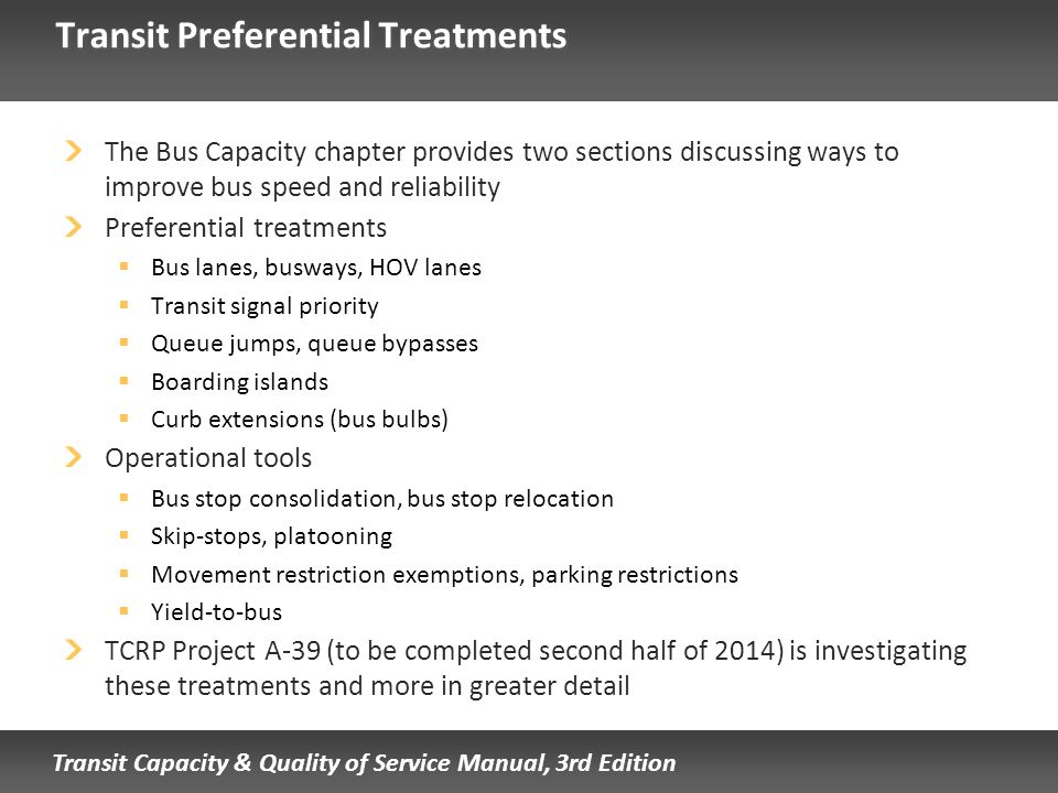 Transit Capacity & Quality of Service Manual, 3rd Edition Transit Preferential Treatments The Bus Capacity chapter provides two sections discussing wa