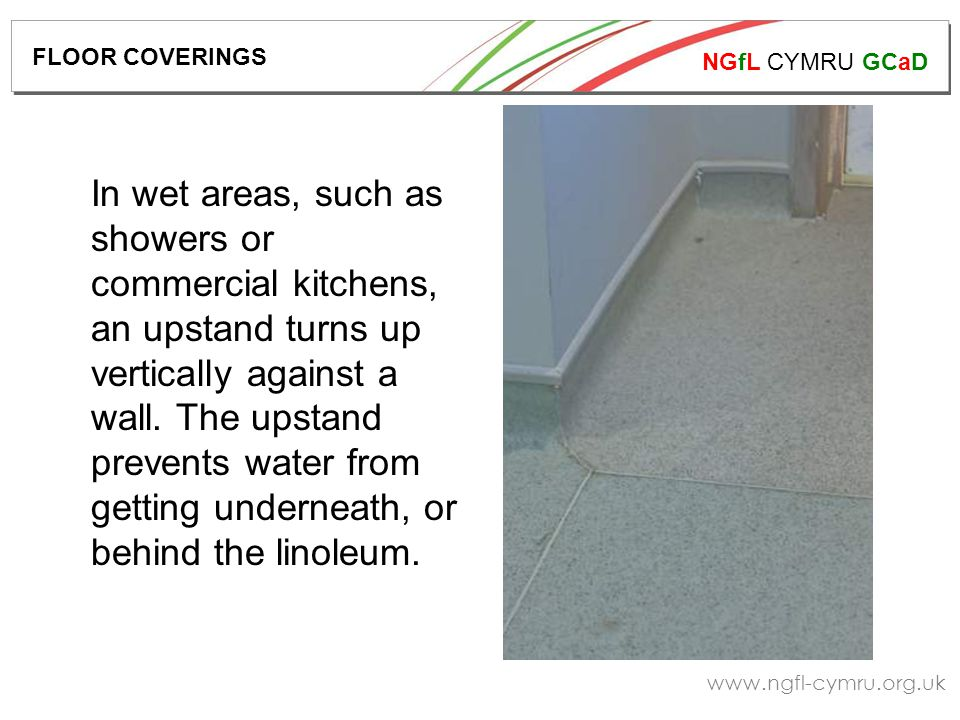 NGfL CYMRU GCaD   In wet areas, such as showers or commercial kitchens, an upstand turns up vertically against a wall.