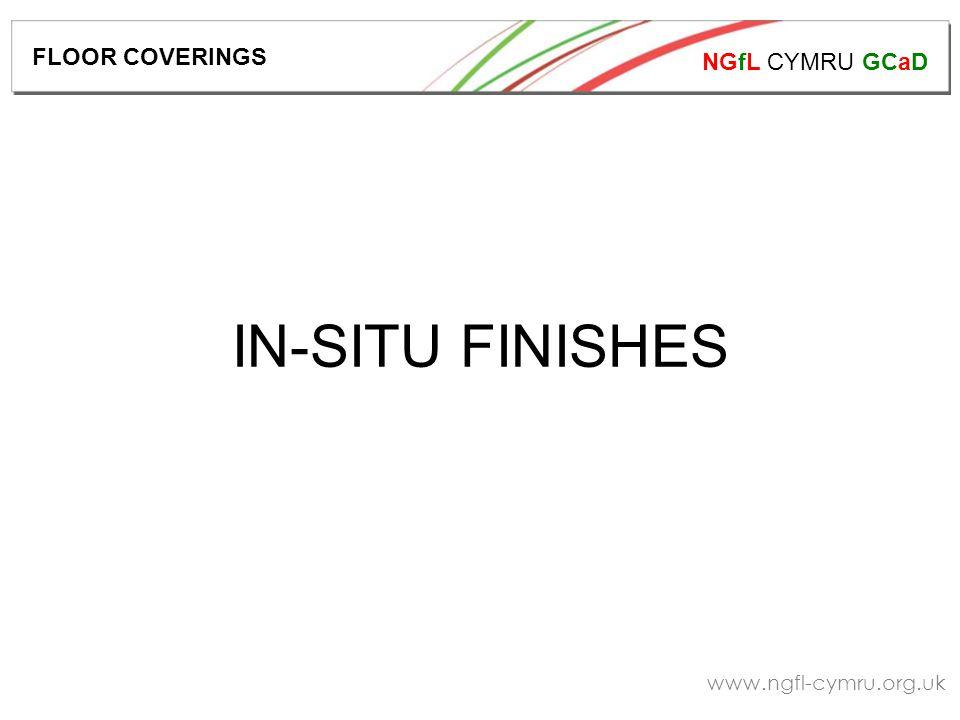 NGfL CYMRU GCaD www.ngfl-cymru.org.uk IN-SITU FINISHES FLOOR COVERINGS