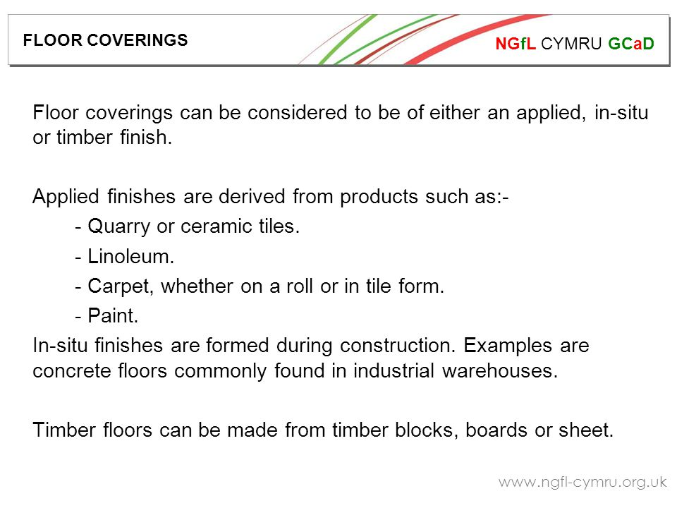 NGfL CYMRU GCaD   Floor coverings can be considered to be of either an applied, in-situ or timber finish.