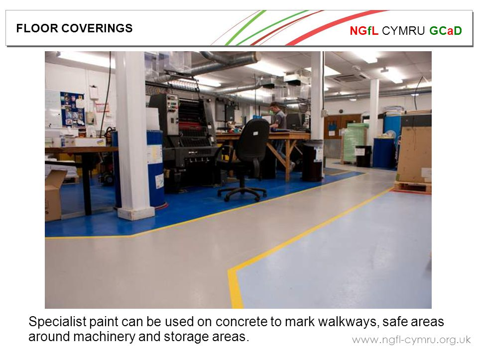 NGfL CYMRU GCaD   Specialist paint can be used on concrete to mark walkways, safe areas around machinery and storage areas.