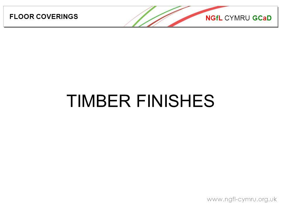 NGfL CYMRU GCaD www.ngfl-cymru.org.uk TIMBER FINISHES FLOOR COVERINGS