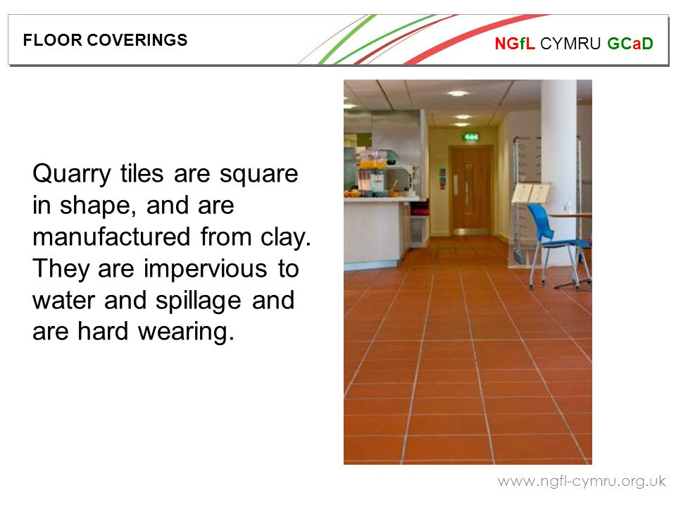 NGfL CYMRU GCaD www.ngfl-cymru.org.uk Quarry tiles are square in shape, and are manufactured from clay.