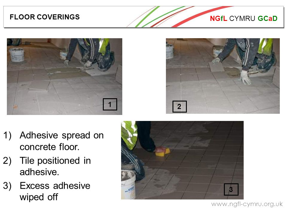NGfL CYMRU GCaD www.ngfl-cymru.org.uk 1 3 2 1)Adhesive spread on concrete floor.
