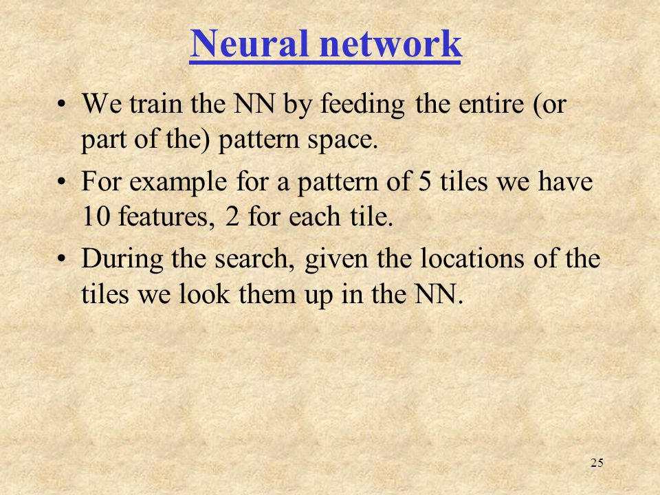 25 Neural network We train the NN by feeding the entire (or part of the) pattern space.