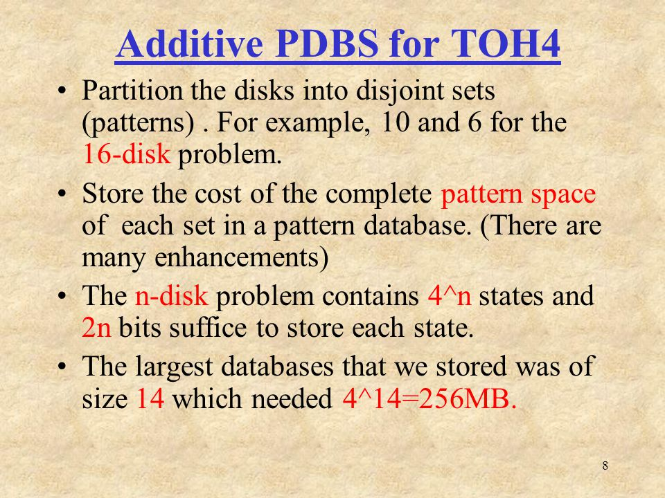 8 Additive PDBS for TOH4 Partition the disks into disjoint sets (patterns).
