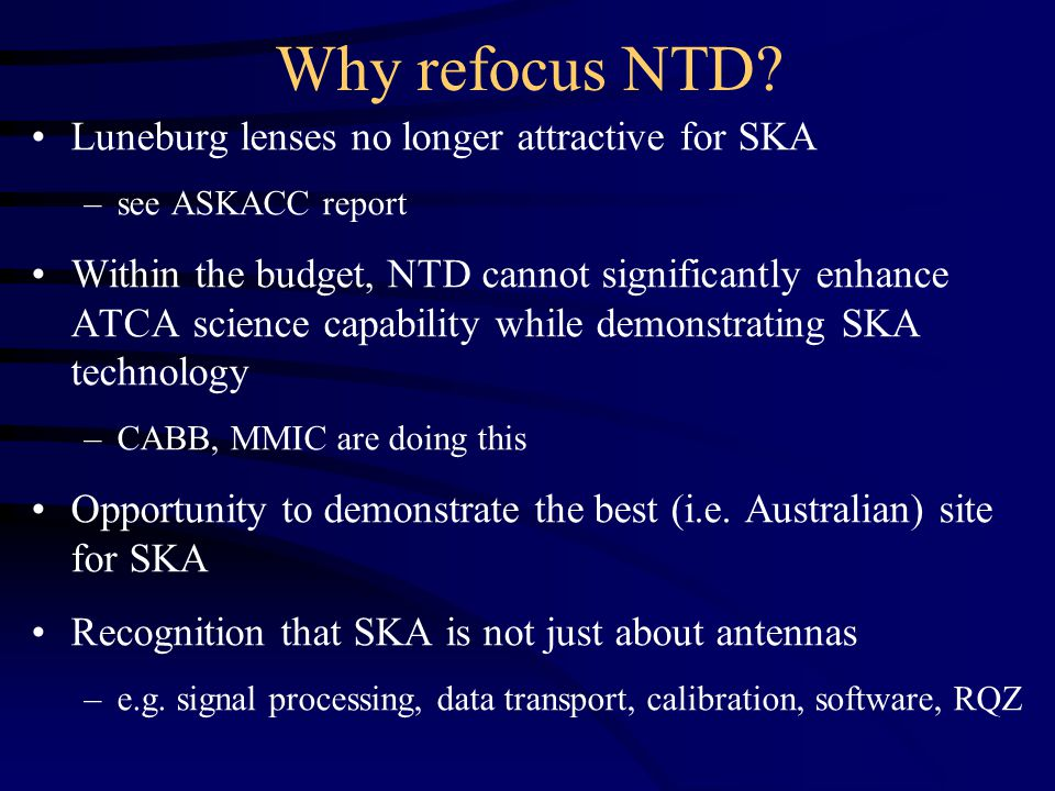 Why refocus NTD? Luneburg lenses no longer attractive for SKA –see ASKACC report Within the budget, NTD cannot significantly enhance ATCA science capa