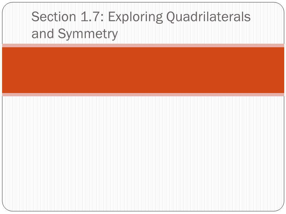 Section 1.7: Exploring Quadrilaterals and Symmetry