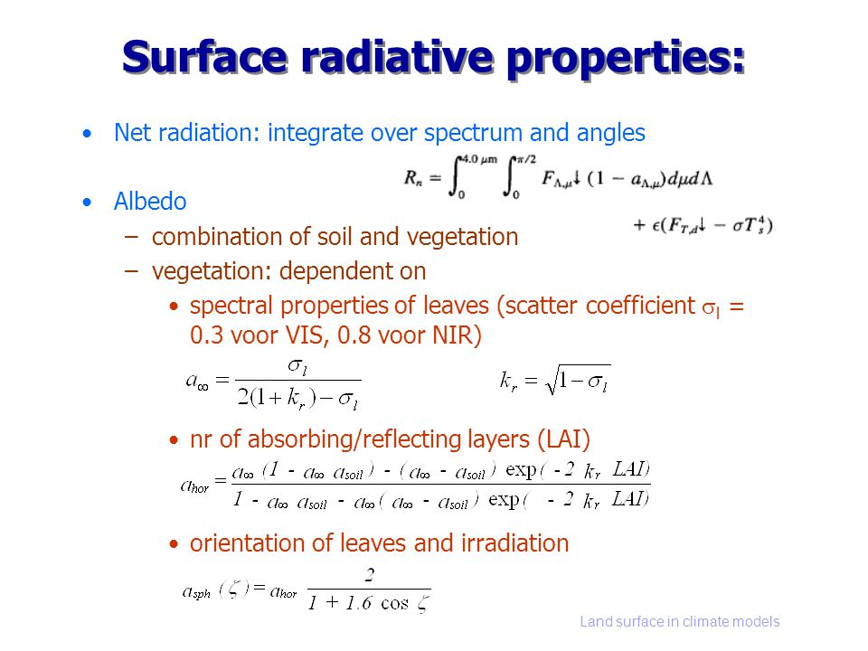 Land surface in climate models Surface radiative properties: Net radiation: integrate over spectrum and angles Albedo –combination of soil and vegetat