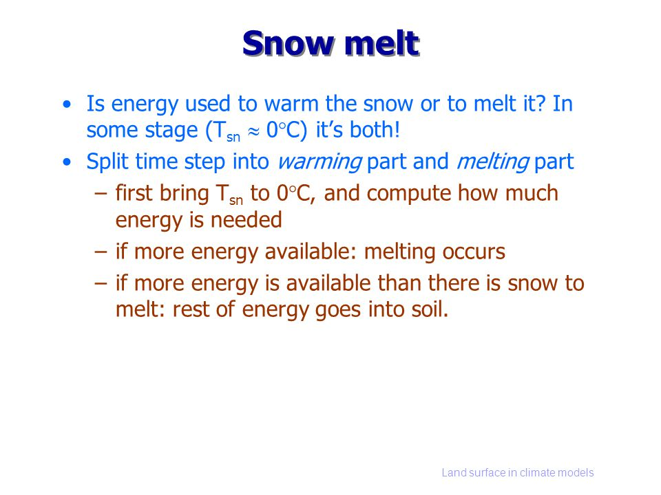 Land surface in climate models Snow melt Is energy used to warm the snow or to melt it.