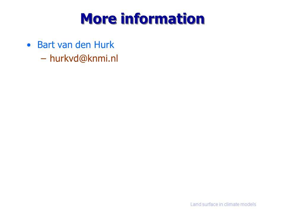Land surface in climate models More information Bart van den Hurk –hurkvd@knmi.nl