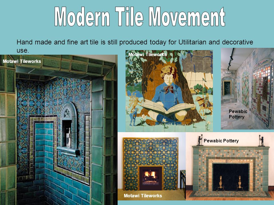 Hand made and fine art tile is still produced today for Utilitarian and decorative use.