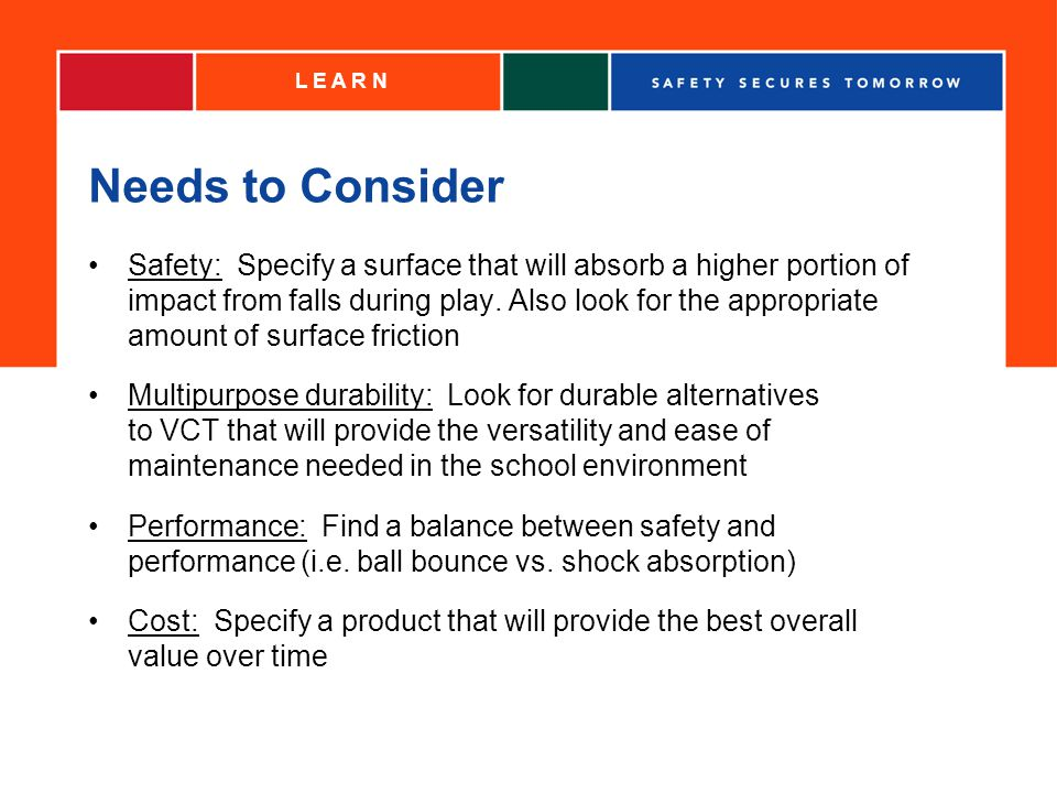Needs to Consider Safety: Specify a surface that will absorb a higher portion of impact from falls during play.