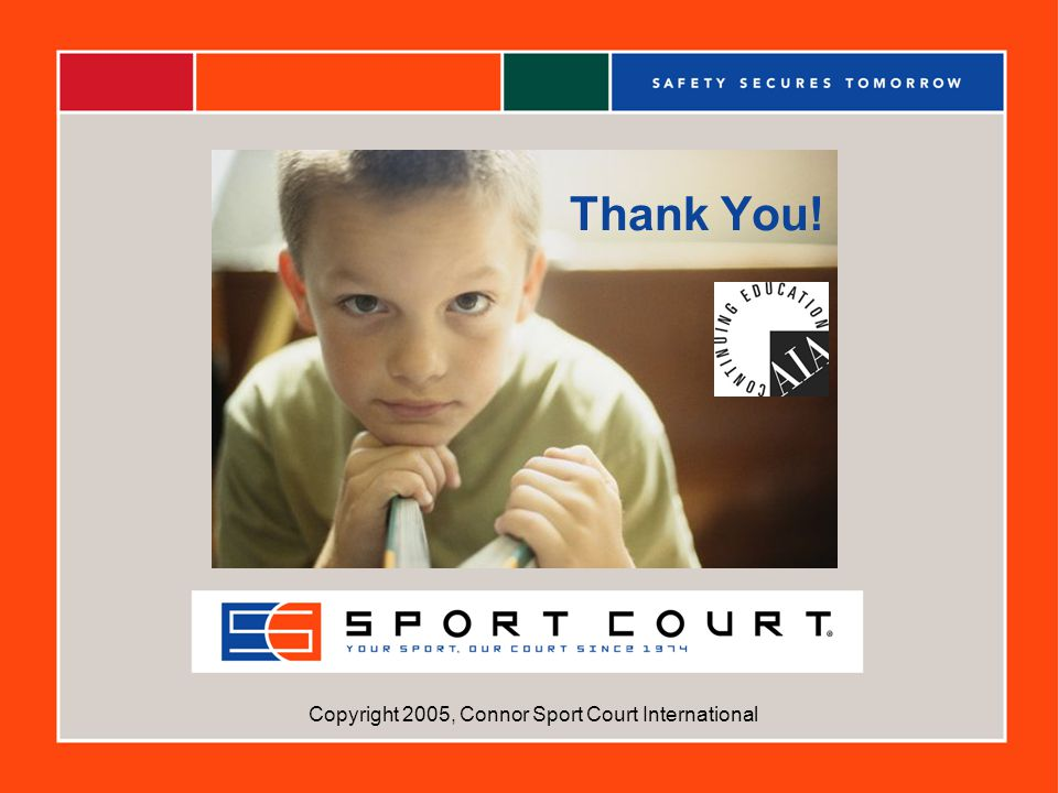 Copyright 2005, Connor Sport Court International Thank You!