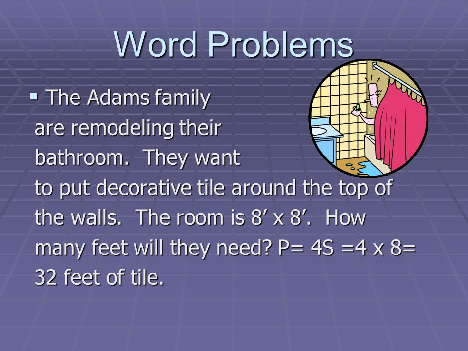 Word Problems The Adams family The Adams family are remodeling their are remodeling their bathroom.