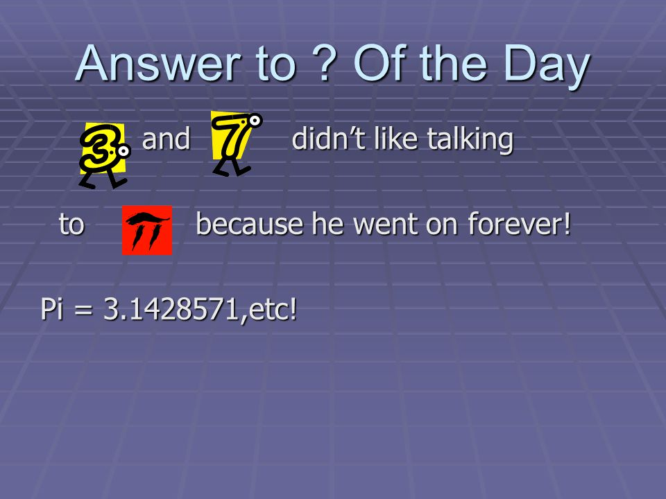 Answer to . Of the Day and didnt like talking and didnt like talking to because he went on forever.