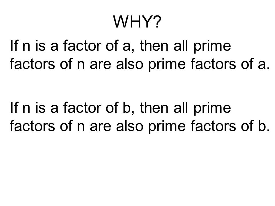 WHY? If n is a factor of a, then all prime factors of n are also prime factors of a. If n is a factor of b, then all prime factors of n are also prime