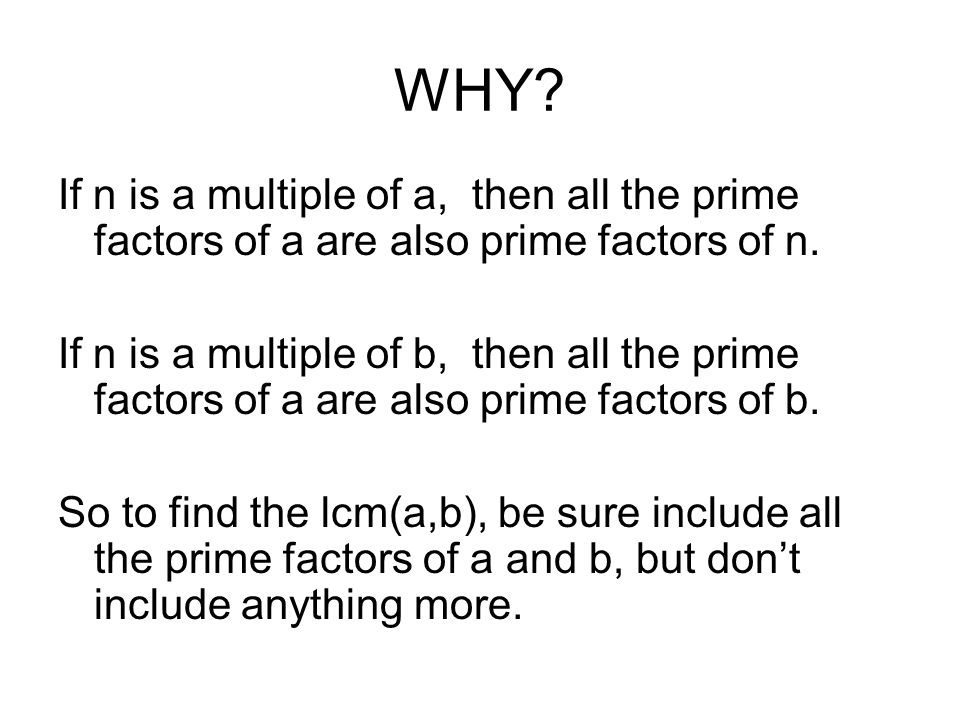 WHY? If n is a multiple of a, then all the prime factors of a are also prime factors of n. If n is a multiple of b, then all the prime factors of a ar