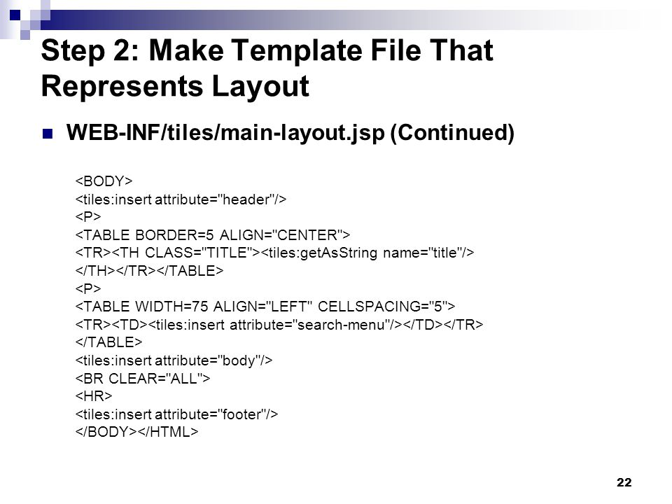 22 Step 2: Make Template File That Represents Layout WEB-INF/tiles/main-layout.jsp (Continued)