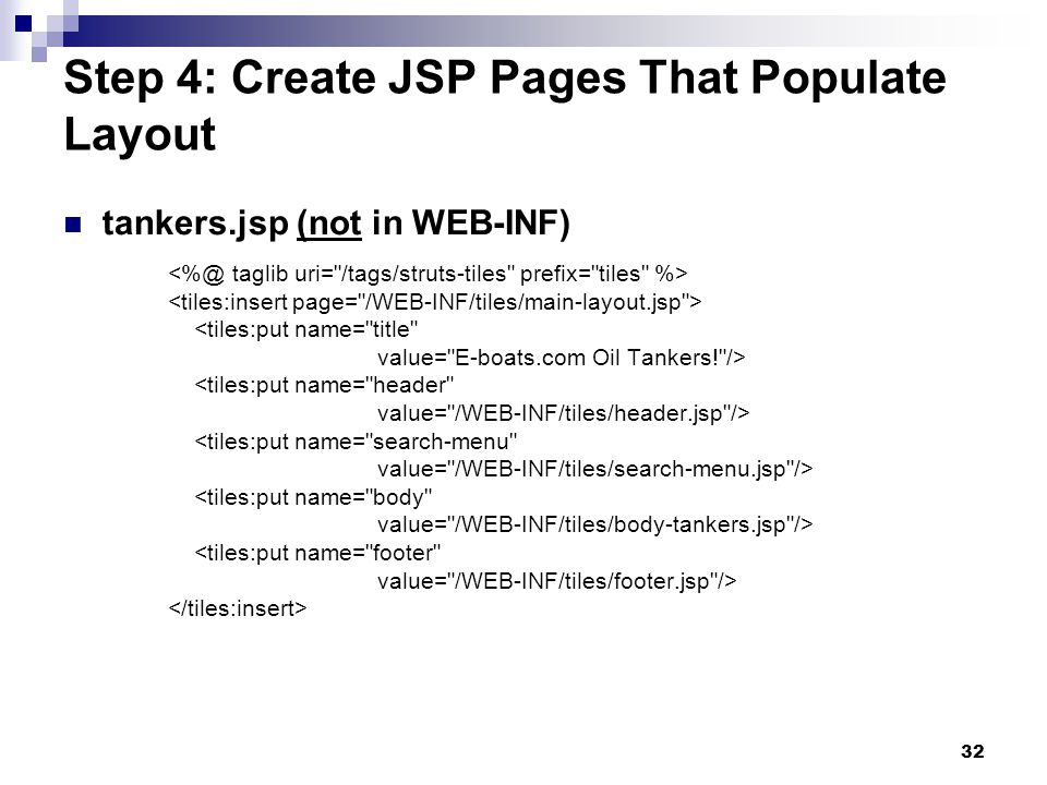 32 Step 4: Create JSP Pages That Populate Layout tankers.jsp (not in WEB-INF) <tiles:put name=