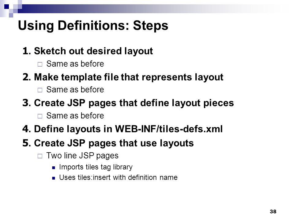 38 Using Definitions: Steps 1. Sketch out desired layout Same as before 2.