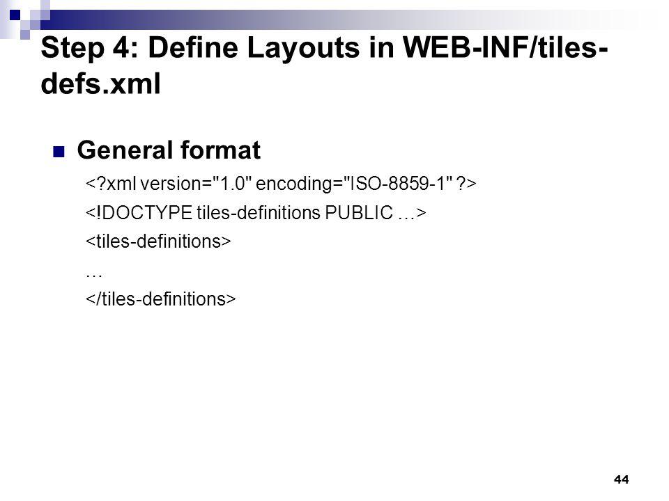 44 Step 4: Define Layouts in WEB-INF/tiles- defs.xml General format …