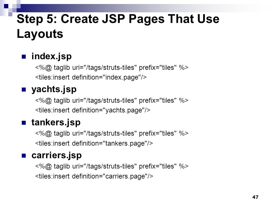 47 Step 5: Create JSP Pages That Use Layouts index.jsp yachts.jsp tankers.jsp carriers.jsp