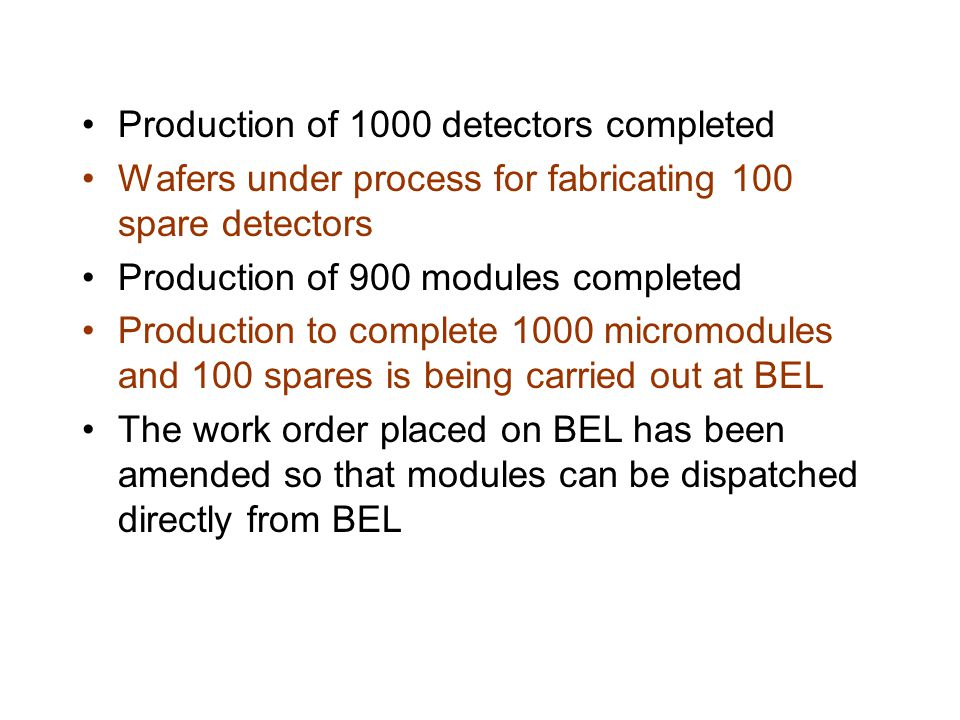 Micromodule Production The production has been launched at BEL in September, 2006 in the presence of Dr Anna Peisert, CERN First lot of 120 Nos of micromodules was sent to CERN from BARC in December, 2006 Two lots of 300 and 450 modules have been dispatched to CERN in March, 2007 from BEL and have been received by CERN Total 870 (120+300+450) modules have been dispatched so far The production of 1100 modules is expected to be over by the end of April.