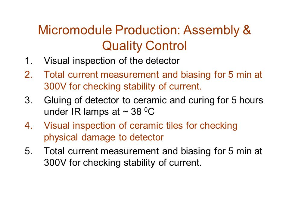 Micromodule Production: Assembly & Quality Control 1.Visual inspection of the detector 2.Total current measurement and biasing for 5 min at 300V for checking stability of current.