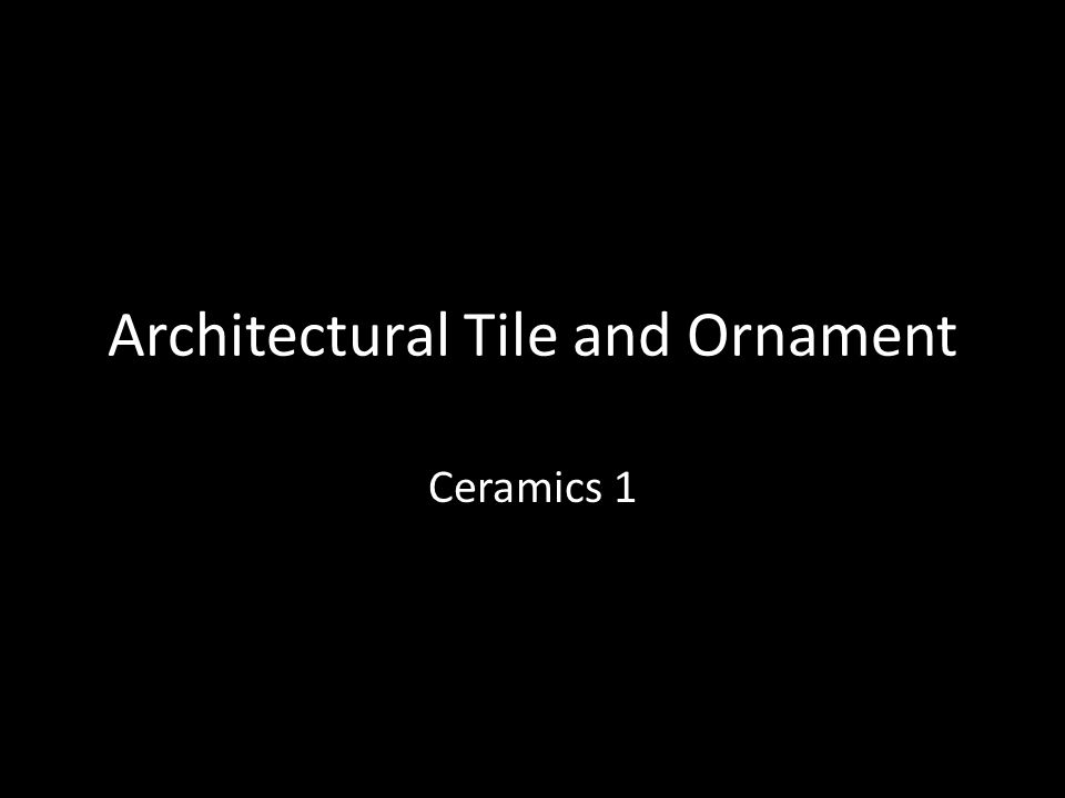 Architectural Tile and Ornament Ceramics 1
