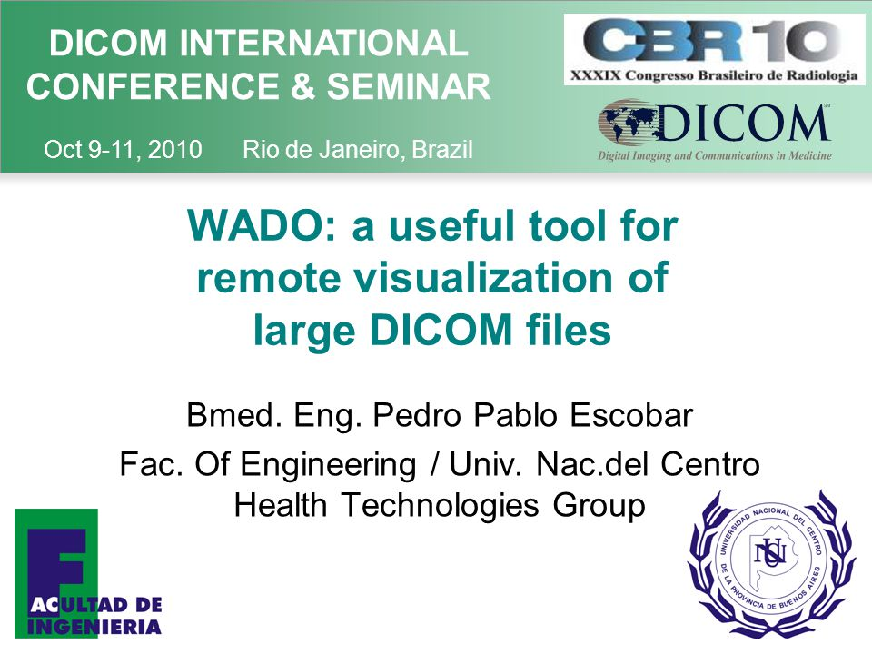 DICOM INTERNATIONAL CONFERENCE & SEMINAR Oct 9-11, 2010 Rio de Janeiro, Brazil WADO: a useful tool for remote visualization of large DICOM files Bmed.
