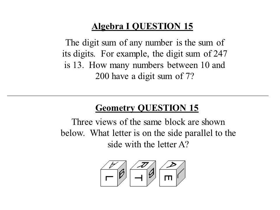 Algebra I QUESTION 15 Three views of the same block are shown below. What letter is on the side parallel to the side with the letter A? Geometry QUEST