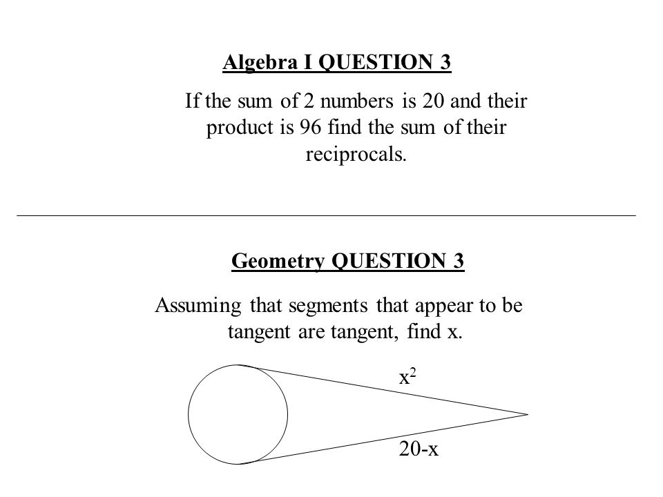 If the sum of 2 numbers is 20 and their product is 96 find the sum of their reciprocals. Algebra I QUESTION 3 Assuming that segments that appear to be