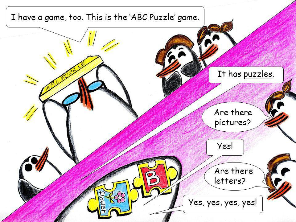 I have a game, too. This is the ABC Puzzle game. It has puzzles. Are there pictures? Yes! Are there letters? Yes, yes, yes, yes!