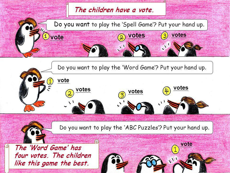 The children have a vote. Do you want to play the Spell Game? Put your hand up. vote votes vote votes Do you want to play the Word Game? Put your hand