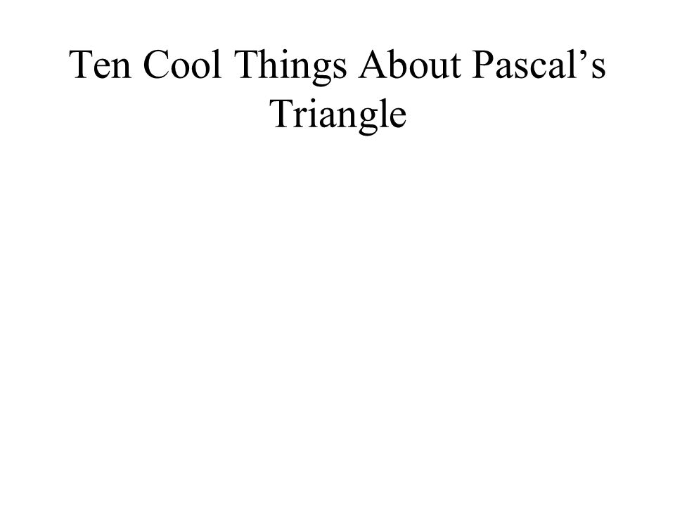 Ten Cool Things About Pascals Triangle