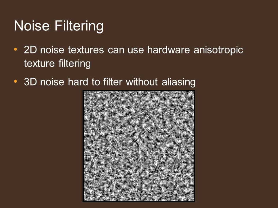 Anisotropic Filtering Any 2D filtering approach can be used 2D hardware anisotropic filtering – Memory bandwidth-intensive Our approach: view-dependent tile weights – Relies only on bilinear filtering – Minimal computational cost