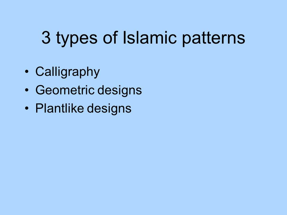 3 types of Islamic patterns Calligraphy Geometric designs Plantlike designs