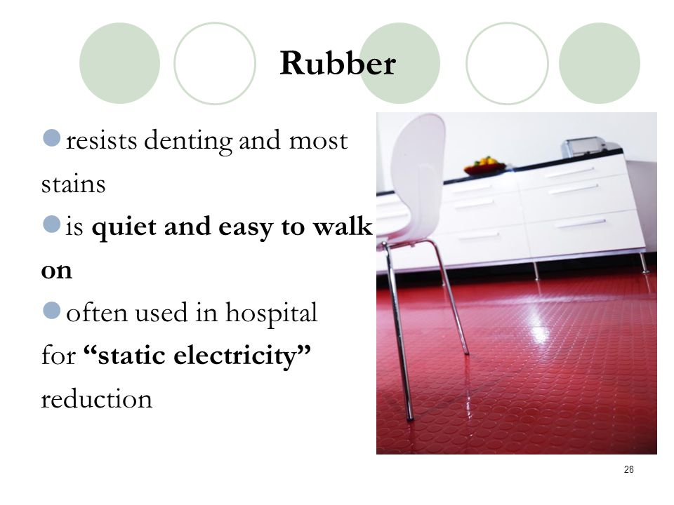 Rubber resists denting and most stains is quiet and easy to walk on often used in hospital for static electricity reduction 28