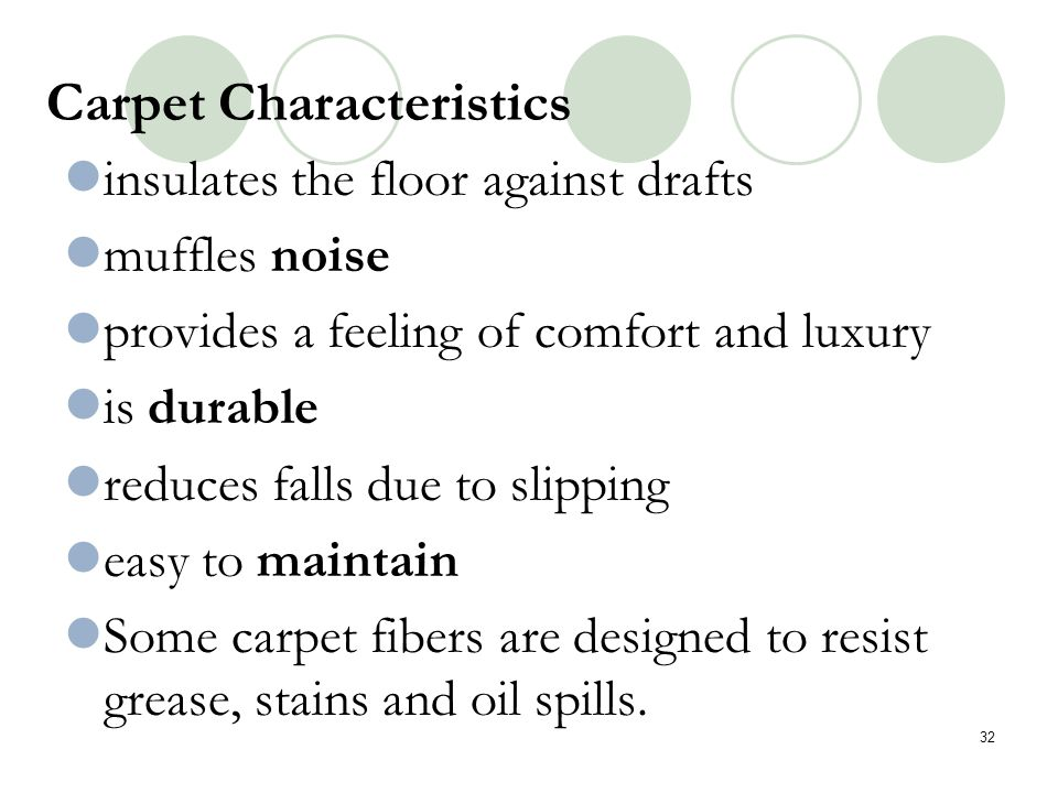 Carpet Characteristics insulates the floor against drafts muffles noise provides a feeling of comfort and luxury is durable reduces falls due to slipp