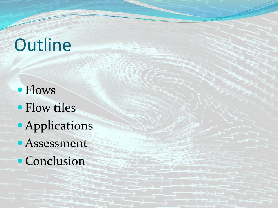 Outline Flows Flow tiles Applications Assessment Conclusion