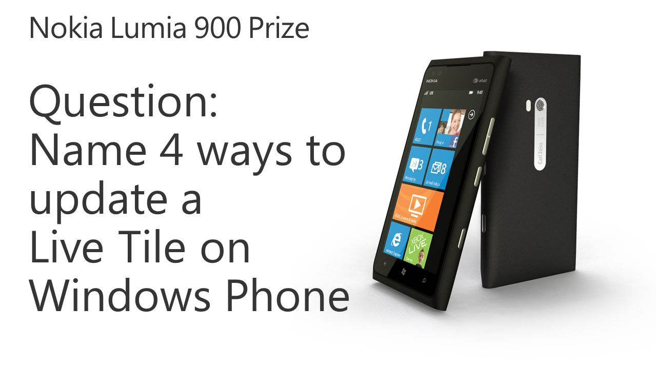 Nokia Lumia 900 Prize Question: Name 4 ways to update a Live Tile on Windows Phone